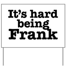 It's hard being Frank Yard Sign