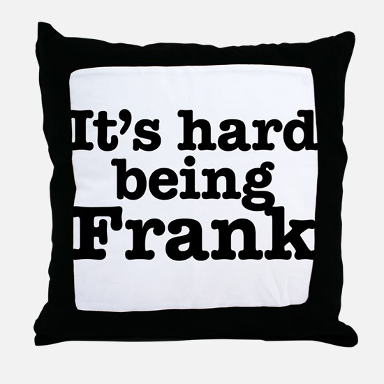 It's hard being Frank Throw Pillow