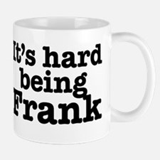 It's hard being Frank Mug
