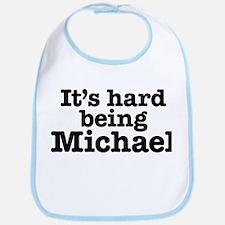 It's hard being Michael Bib