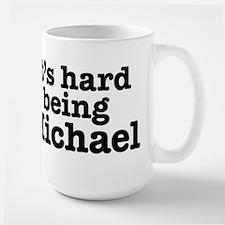 It's hard being Michael Large Mug