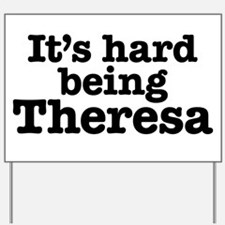 It's hard being Theresa Yard Sign