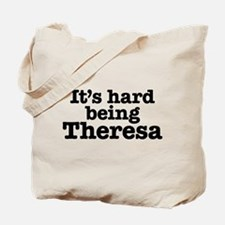 It's hard being Theresa Tote Bag