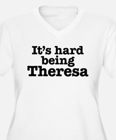 It's hard being Theresa T-Shirt