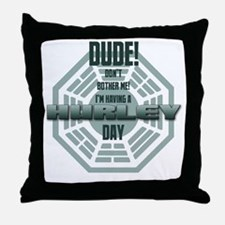 I'm Having A Hurley Day Throw Pillow