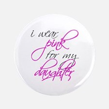 """I wear pink for my daughter 3.5"""" Button (100"""