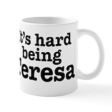 It's hard being Teresa Small Mugs