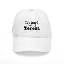 It's hard being Teresa Baseball Cap