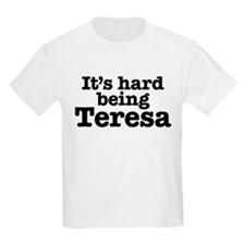 It's hard being Teresa T-Shirt