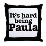 It's hard being Paula Throw Pillow