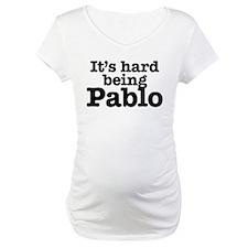 It's hard being Pablo Shirt