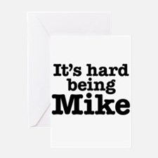 It's hard being Mike Greeting Card