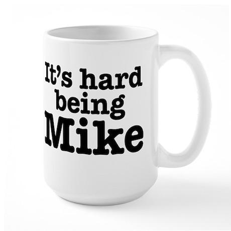 It's hard being Mike Large Mug