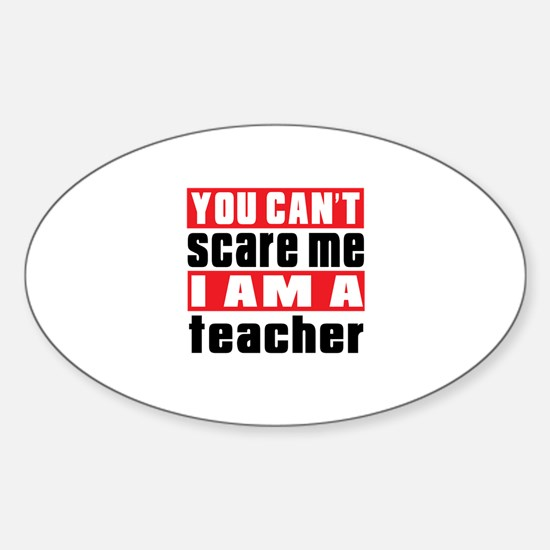 you can't scare me I am teacher Sticker (Oval)