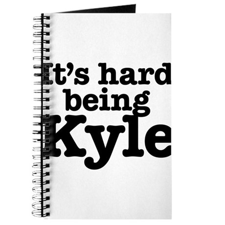 It's hard being Kyle Journal