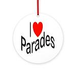 I Love Parades Ornament (Round)