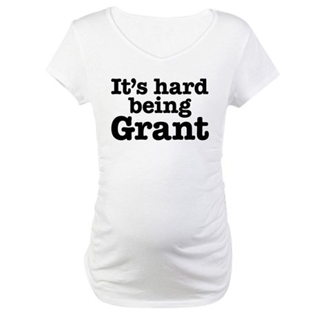 It's hard being Grant Maternity T-Shirt