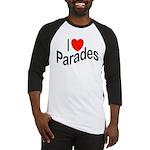 I Love Parades Baseball Jersey