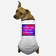 DON'T LAUGH PLEASE Dog T-Shirt