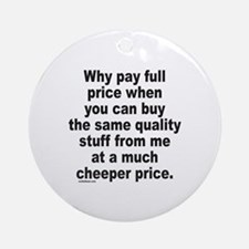 WHY PAY FULL PRICE? Ornament (Round)