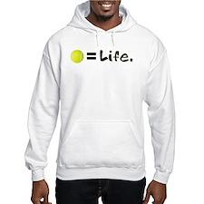 Tennis Ball = Life Hoodie