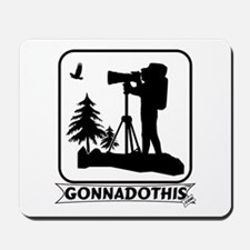 GONNADOTHIS.COM-Nature Photog Mousepad