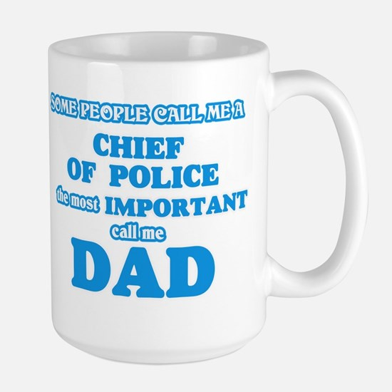Some call me a Chief Of Police, the most impo Mugs