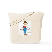 Golf till you die Tote Bag