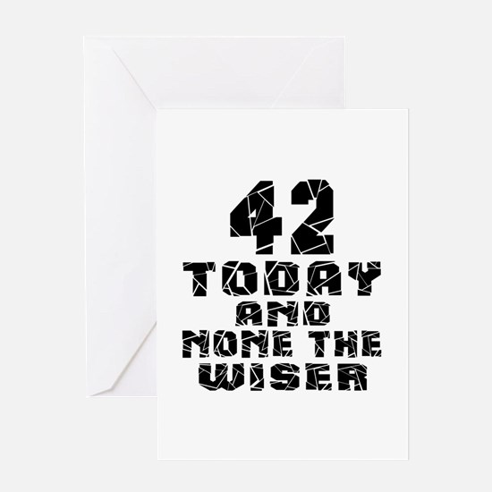42 Today And None The Wiser Greeting Card