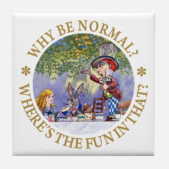 MAD HATTER - WHY BE NORMAL? Tile Coaster
