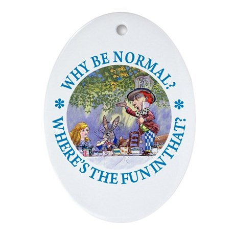 MAD HATTER - WHY BE NORMAL? Ornament (Oval)