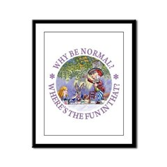 MAD HATTER - WHY BE NORMAL? Framed Panel Print