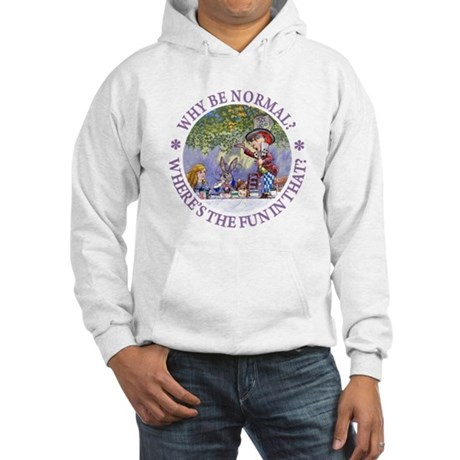 MAD HATTER - WHY BE NORMAL? Hooded Sweatshirt