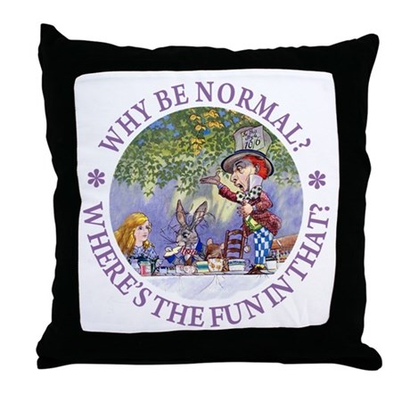 MAD HATTER - WHY BE NORMAL? Throw Pillow