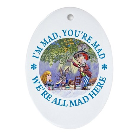 I'M MAD, YOU'RE MAD Oval Ornament