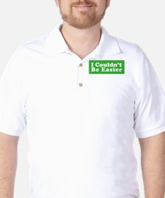 I Couldn't Be Easier T-Shirt