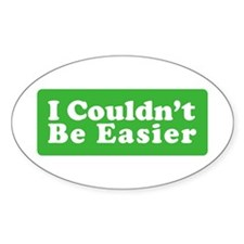 I Couldn't Be Easier Oval Stickers