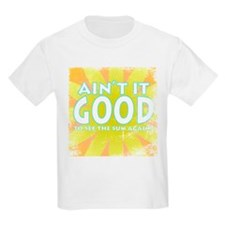 Ain't it Good T-Shirt