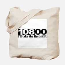 108:00 - I'll Take The First Shift Tote Bag