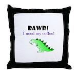 RAWR! I need my coffee! Throw Pillow
