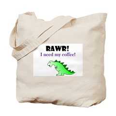RAWR! I need my coffee! Tote Bag