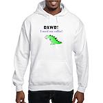 RAWR! I need my coffee! Hooded Sweatshirt