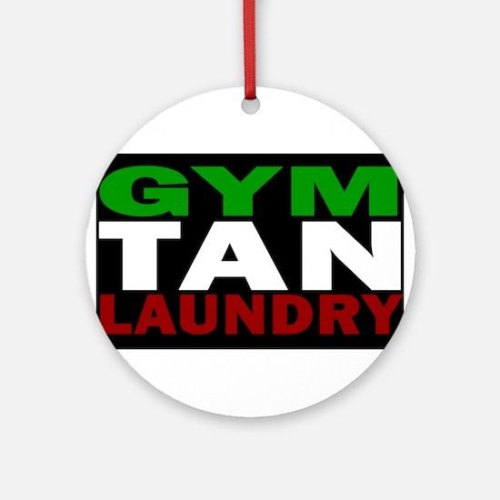 GYM TAN LAUNDRY Ornament (Round)