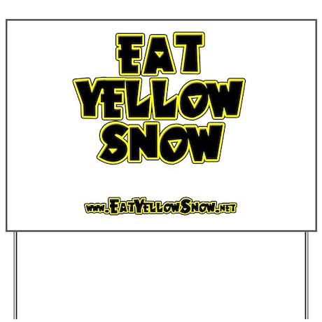 Eat Yellow Snow - Light Shirt Yard Sign