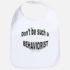 Don't be such a BEHAVIORIST Bib