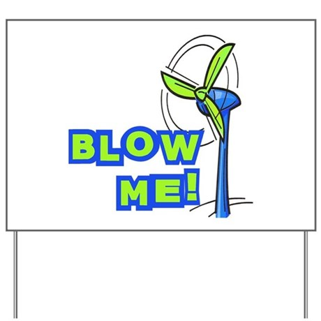 Blow Me Wind Power Yard Sign