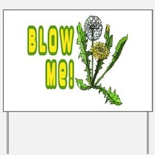 Blow Me Dandelion Yard Sign
