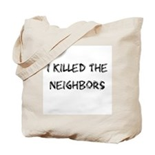 I Killed The Neighbors Tote Bag