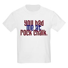 youhadmeatrockchalk T-Shirt