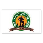 You Hug 'Em - We Cut 'Em Sticker (Rectangle)